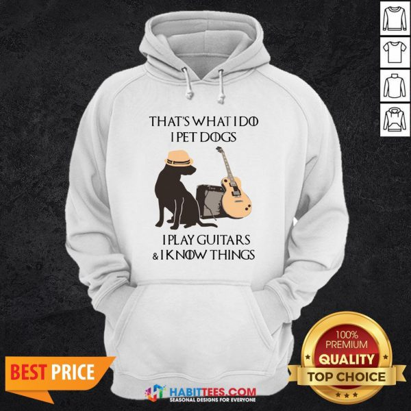 Cute That's What I Do I Pet Dogs I Play Guitars And I Know Things Hoodie - Design By Habittees.com