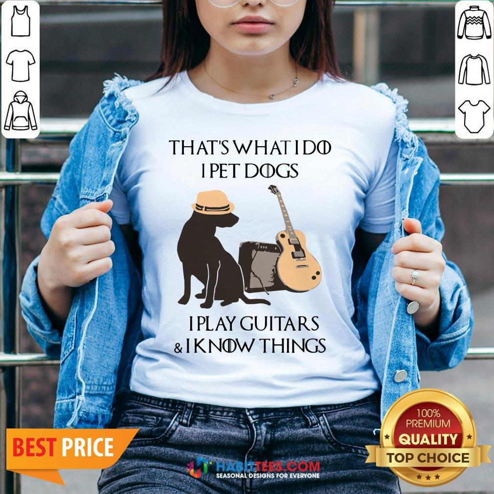 Cute That's What I Do I Pet Dogs I Play Guitars And I Know Things V-neck - Design By Habittees.com
