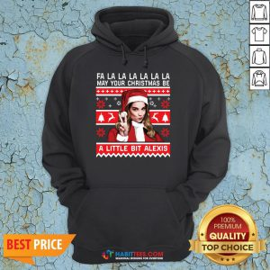 Fa La La La La La La May Your Christmas Be A Little Bit Alexis Ugly Christmas Hoodie