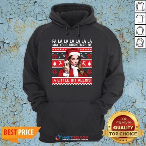 Fa La La La La La La May Your Christmas Be A Little Bit Alexis Ugly Christmas Hoodie