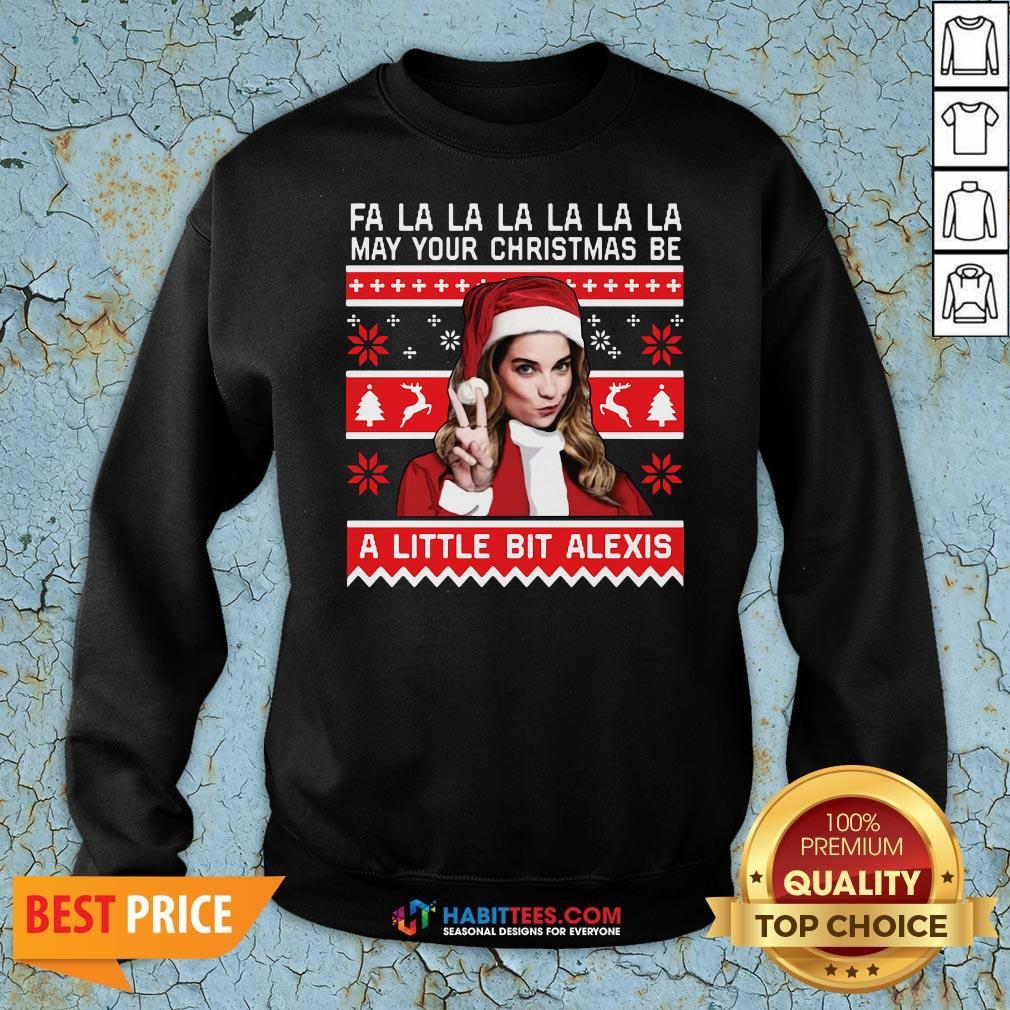 Fa La La La La La La May Your Christmas Be A Little Bit Alexis Ugly Christmas Sweatshirt