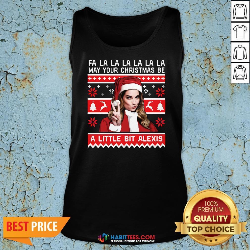 Fa La La La La La La May Your Christmas Be A Little Bit Alexis Ugly Christmas Tank Top