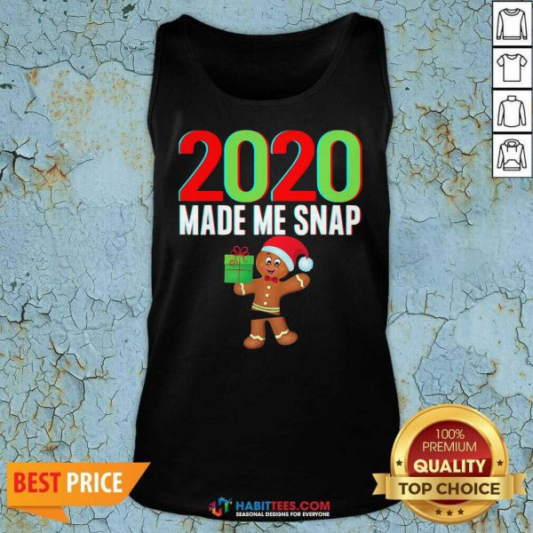 Funny 2020 Made Me Snap Christmas Ginger Bread Tank Top