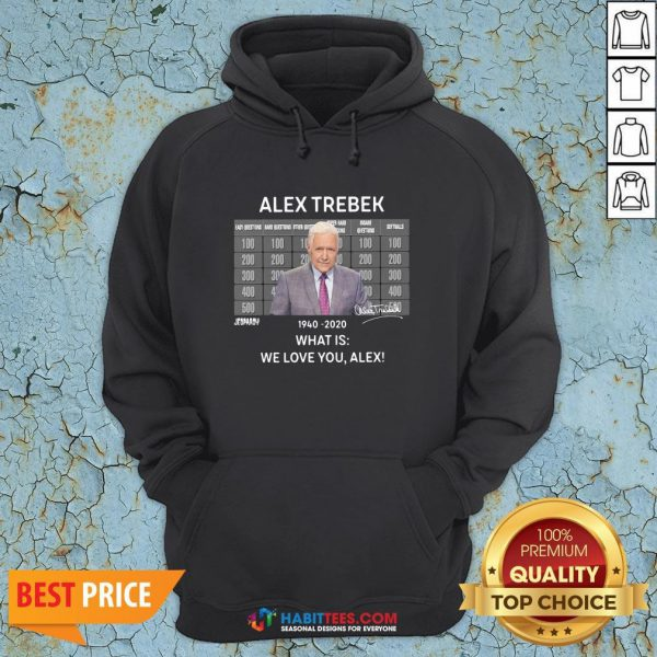 Funny Alex Trebek 1940 2020 What Is We Love You Alex Hoodie - Design By Habittees.com