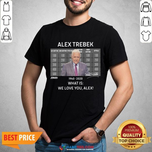 Funny Alex Trebek 1940 2020 What Is We Love You Alex Shirt - Design By Habittees.com