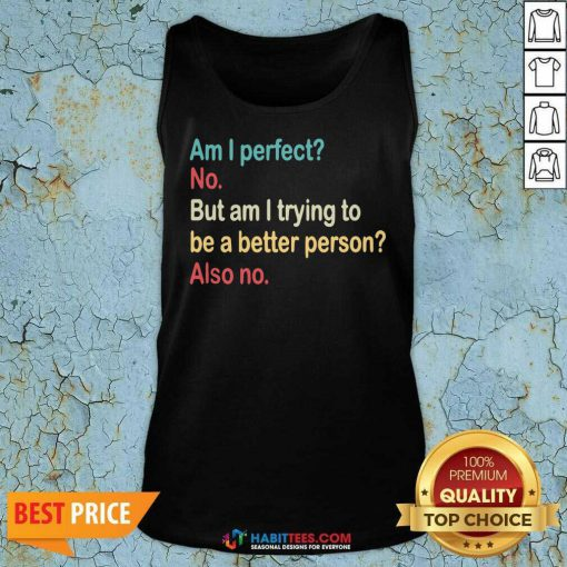 Funny Am I Perfect No Am I Trying To Be A Better Person Vintage Tank Top
