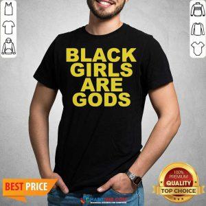 Funny Black Girls Are Gods Shirt