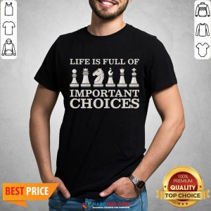 Funny Chess Is Full Of Important Choices Funny Chess Shirt - Design By Habittees.com