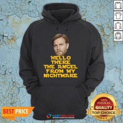 Funny Ewan Mcgregor Hello There The Angel From My Nightmare Hoodie