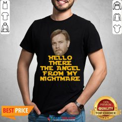 Funny Ewan Mcgregor Hello There The Angel From My Nightmare Shirt