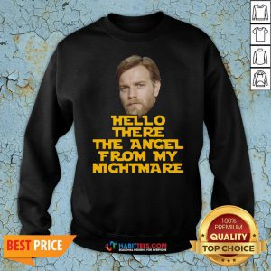 Funny Ewan Mcgregor Hello There The Angel From My Nightmare Sweatshirt