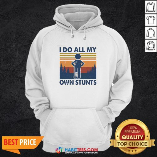 Funny I Do All My Own Stunts Vintage Hoodie - Design By Habittees.com