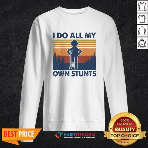 - Design By Habittees.comFunny I Do All My Own Stunts Vintage Sweatshirt