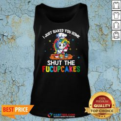 Funny I Just Baked You Some Shut The Fucupcakes Tank Top