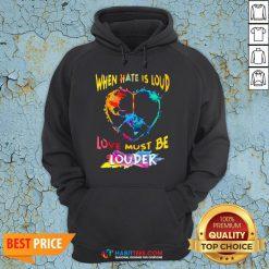 Funny When Hate Is Loud Love Must Be Louder Hoodie