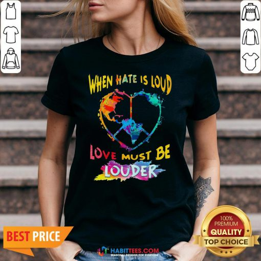 Funny When Hate Is Loud Love Must Be Louder V-neck
