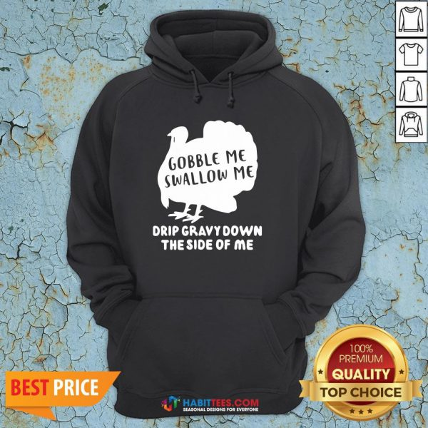 Good Gobble Me Swallow Me Drip Gravy Down The Side Of Me Hoodie - Design By Habittees.com