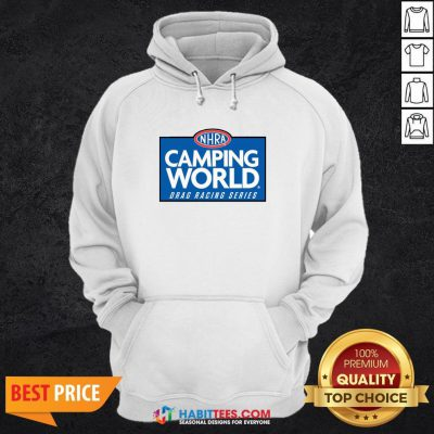 Good NHRA Camping World Drag Racing Series Hoodie- Design By Habittees.com