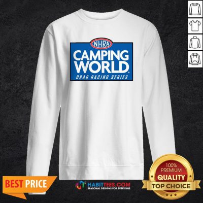 Good NHRA Camping World Drag Racing Series Sweatshirt - Design By Habittees.com