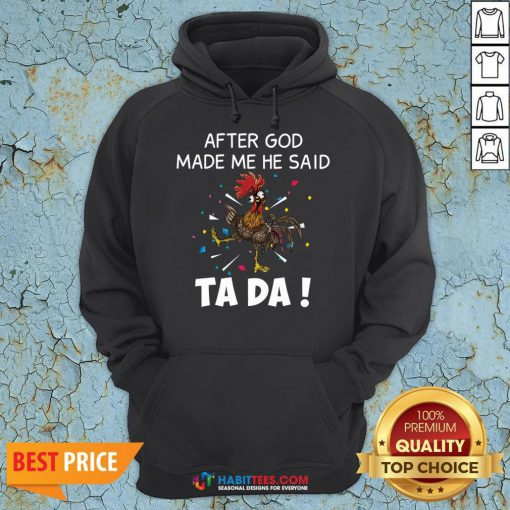 Great After God Made Me He Said Ta Da Rooster Hoodie - Design By Habittees.com