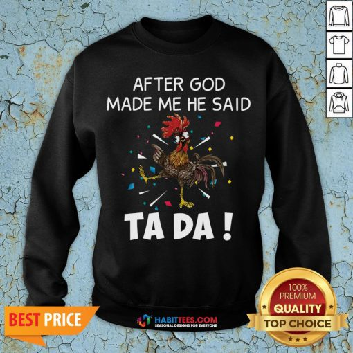 Great After God Made Me He Said Ta Da Rooster Sweatshirt - Design By Habittees.com
