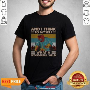 Great And I Think To Myself What A Wonderful Weld Vintage Shirt - Design By Habittees.com
