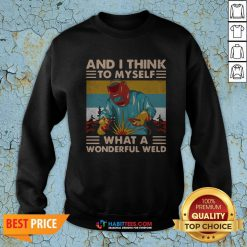 Great And I Think To Myself What A Wonderful Weld Vintage Sweatshirt - Design By Habittees.com