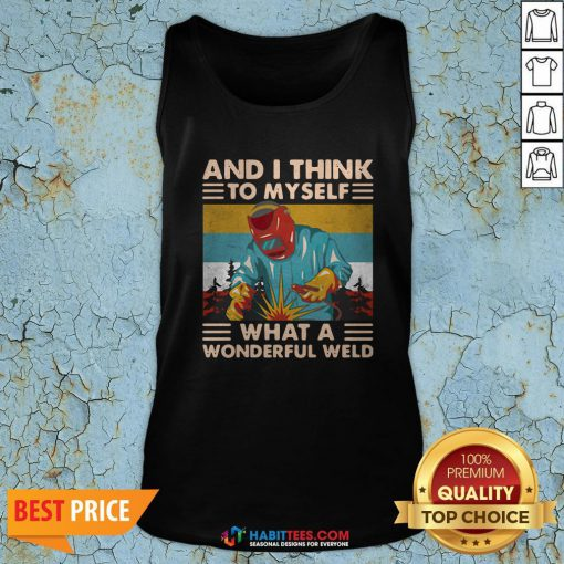 Great And I Think To Myself What A Wonderful Weld Vintage Tank Top - Design By Habittees.com