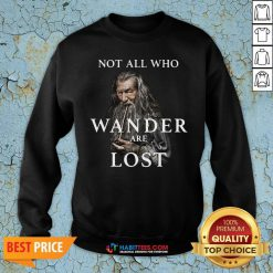 Hot Gandalf Not All Who Wander Are Lost Sweatshirt - Design By Habittees.com