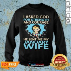 Hot I Asked God For Strength And Courage He Sent Me My September Wife Ladies Sweatshirt - Design By Habittees.com