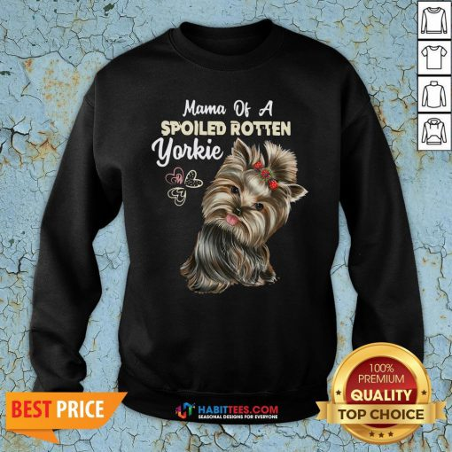 Love Mama Of A Spoiled Rotten Yorkie Sweatshirt - Design By Habittees.com
