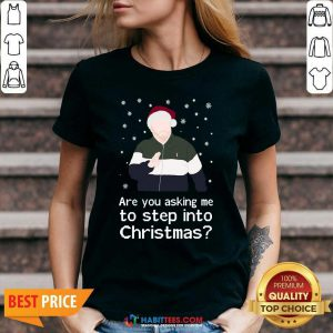 Nice Are You Asking Me To Step Into Christmas V-neck