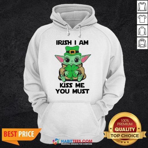 Nice Baby Yoda Hug Shamrock Irish I Am Kiss Me You Must Hoodie