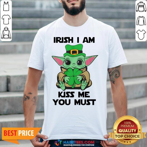Nice Baby Yoda Hug Shamrock Irish I Am Kiss Me You Must Shirt