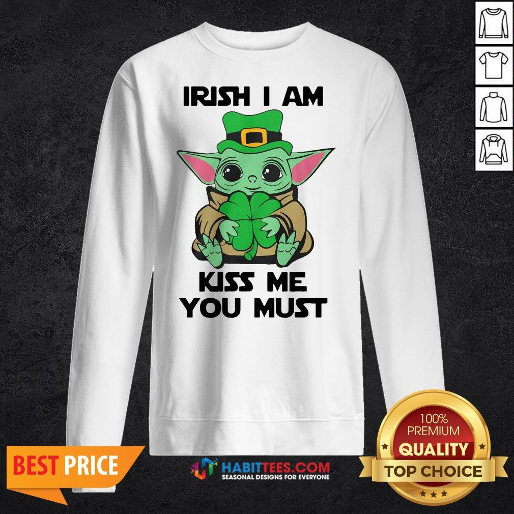 Nice Baby Yoda Hug Shamrock Irish I Am Kiss Me You Must Sweatshirt