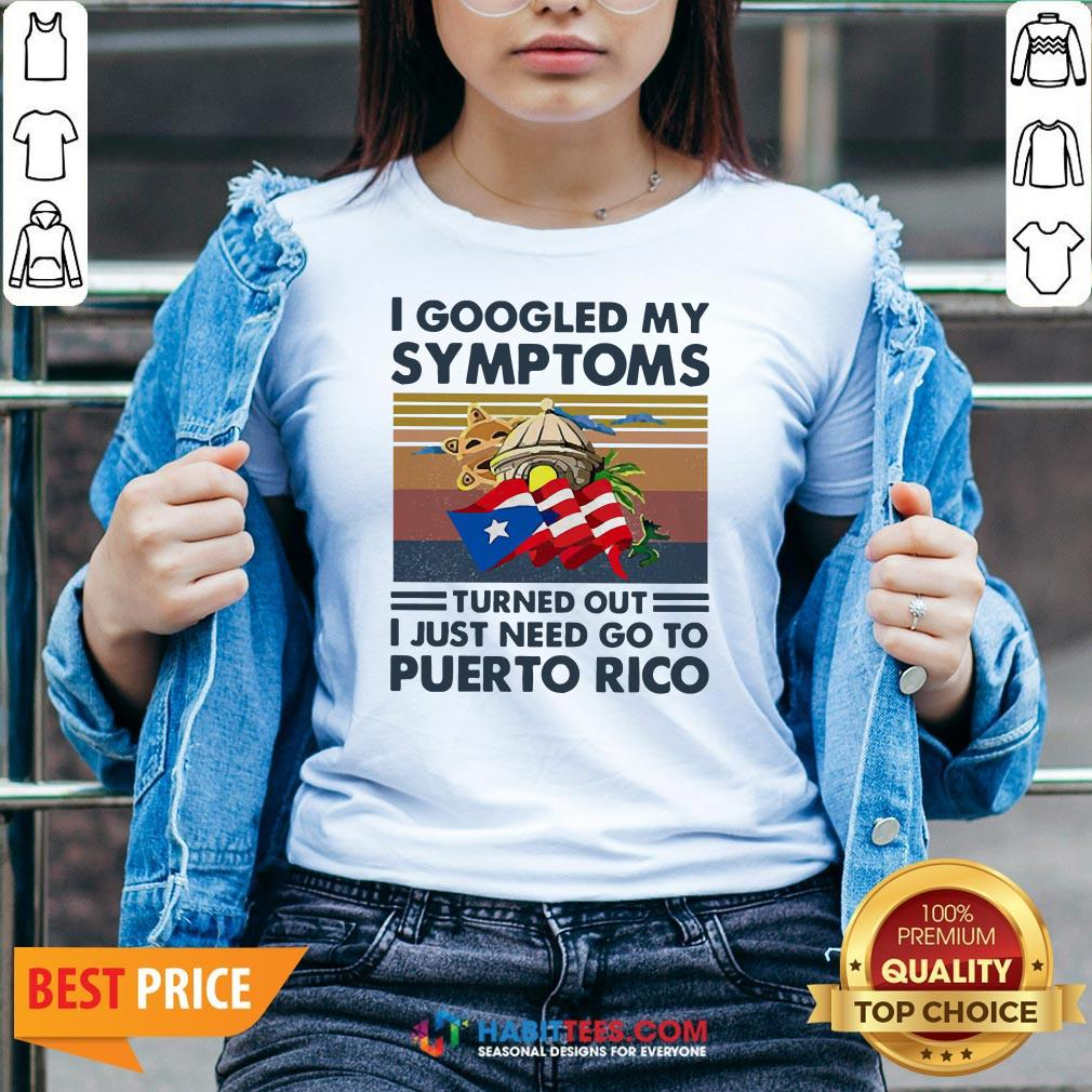 Nice I Googled My Symptoms Turned Out I Just Need Go To Puerto Rico V-neck