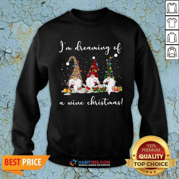 Nice I'm Dreaming Of A Wine Merry Christmas Sweatshirt