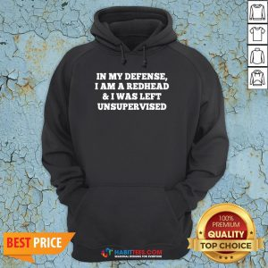 Nice In My Defense I Am A Redhead And I Was Left Unsupervised Hoodie