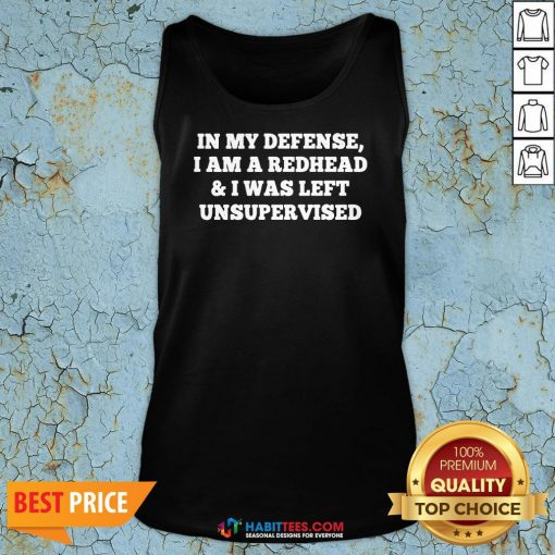 Nice In My Defense I Am A Redhead And I Was Left Unsupervised Tank Top