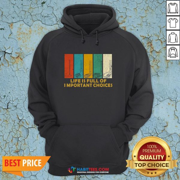 Nice Life Is Full of Important Choices Golf Player Funny Novelty Men's Cotton Hoodie - Design By Habittees.com