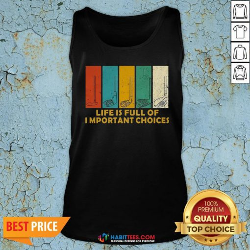 Nice Life Is Full of Important Choices Golf Player Funny Novelty Men's Cotton Tank Top - Design By Habittees.com