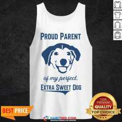Nice Proud Parent Of My Perfect Extra Sweet Dog Tank Top - Design By Habittees.com