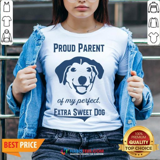 Nice Proud Parent Of My Perfect Extra Sweet Dog V-neck - Design By Habittees.com