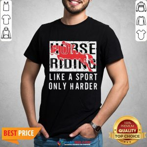 Official Horse Ridine Like A Sport Only Harder Shirt - Design By Habittees.com