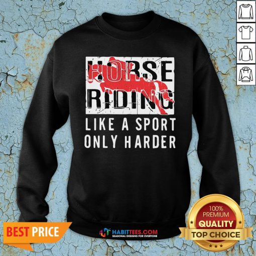 Official Horse Ridine Like A Sport Only Harder Sweatshirt - Design By Habittees.com