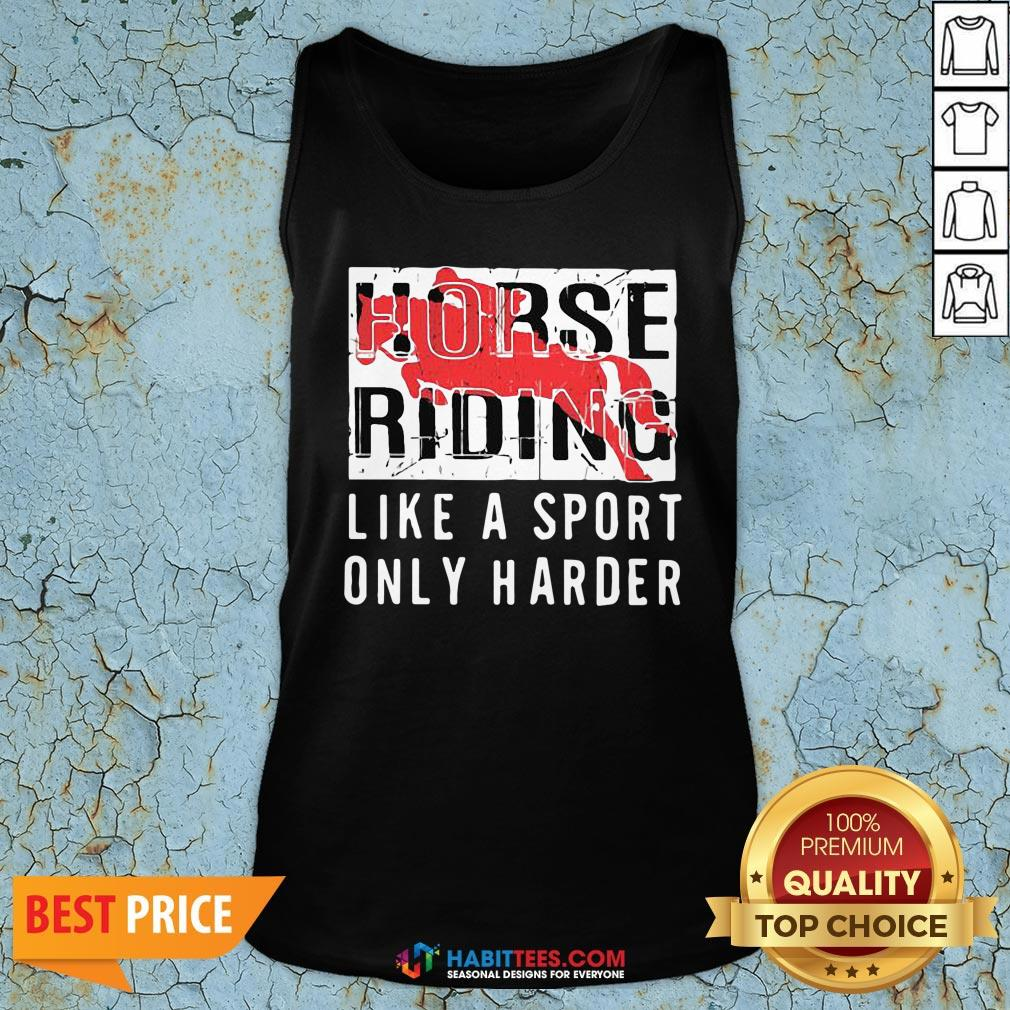 Official Horse Ridine Like A Sport Only Harder Tank Top - Design By Habittees.com