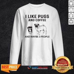 Official I Like Pugs And Coffee And Maybe 3 People Sweatshirt - Design By Habittees.com
