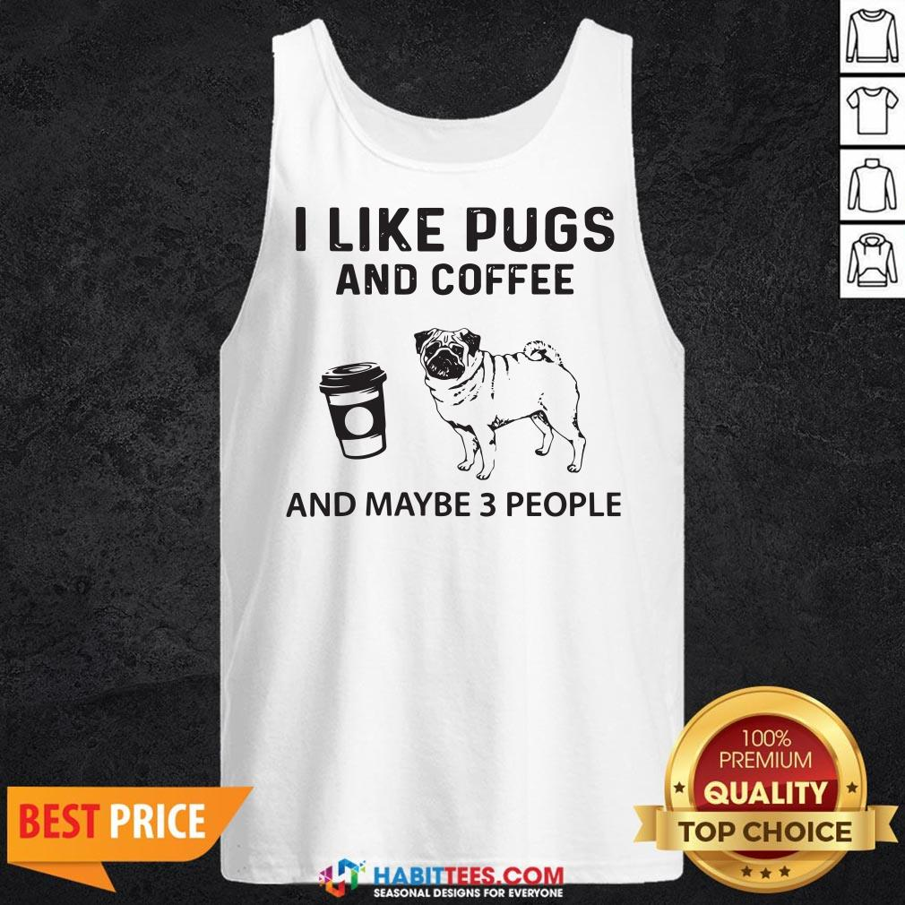 Official I Like Pugs And Coffee And Maybe 3 People Tank Top - Design By Habittees.com