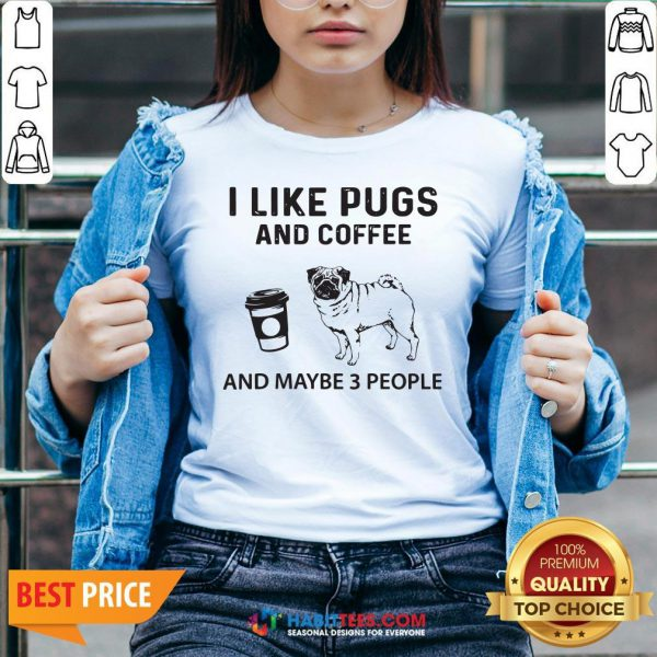 Official I Like Pugs And Coffee And Maybe 3 People V-neck - Design By Habittees.com