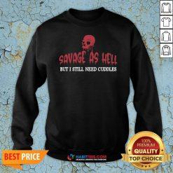 Official Skull Savage As Hell But I Still Need Cuddles Sweatshirt